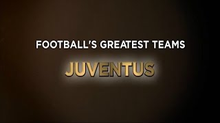 Football's Greatest Club Teams ● Juventus F.C.