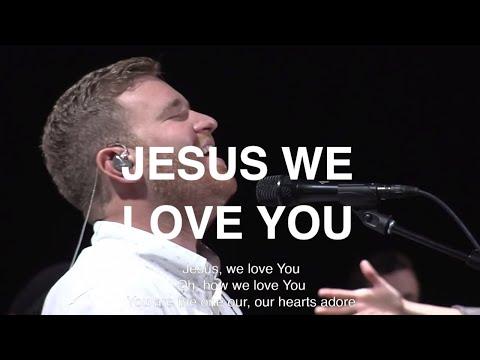 Jesus We Love You - Paul McClure, Bethel Church