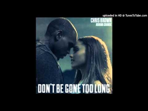 Chris Brown ft. Ariana Grande - Don't Be Gone Too Long [Official Audio]