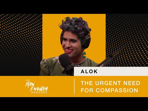 Download ALOK: The Urgent Need for Compassion | The Man Enough Podcast
