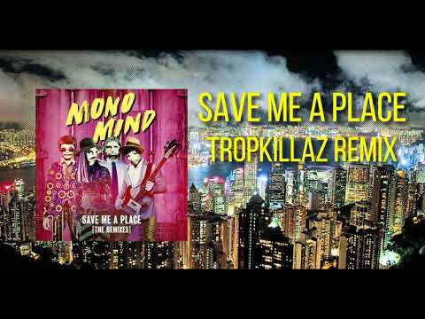 Mono Mind - Save Me A Place (TropKillaz Remix)