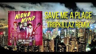 Mono Mind Save Me A Place TropKillaz Remix