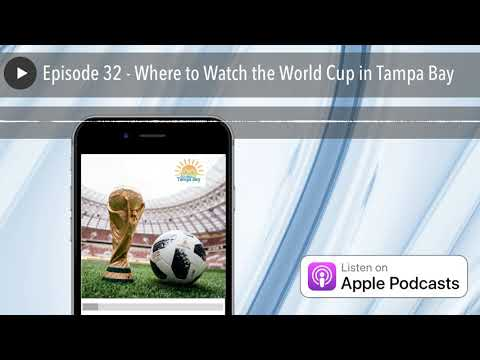 Episode 32 - Where To Watch The World Cup In Tampa Bay