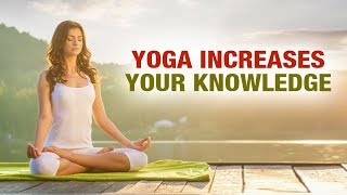 Yoga Increases Your Knowledge -Yog Shakti- Shelly Khera