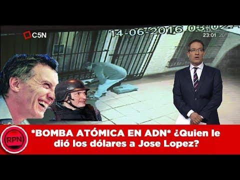 *BOMBA ATÓMICA en ADN*  ¿Quien le dió los dólares a José López?