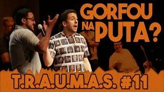 T.R.A.U.M.A.S. #11 - GORFEI NA PUTA! (Araçatuba, SP)