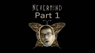 Nevermind Game - Part 1