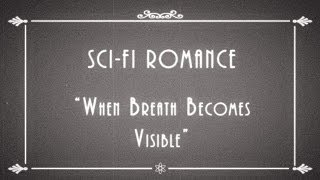 Sci-fi Romance - When Breath Becomes Visible (couch By Couchwest 2014)