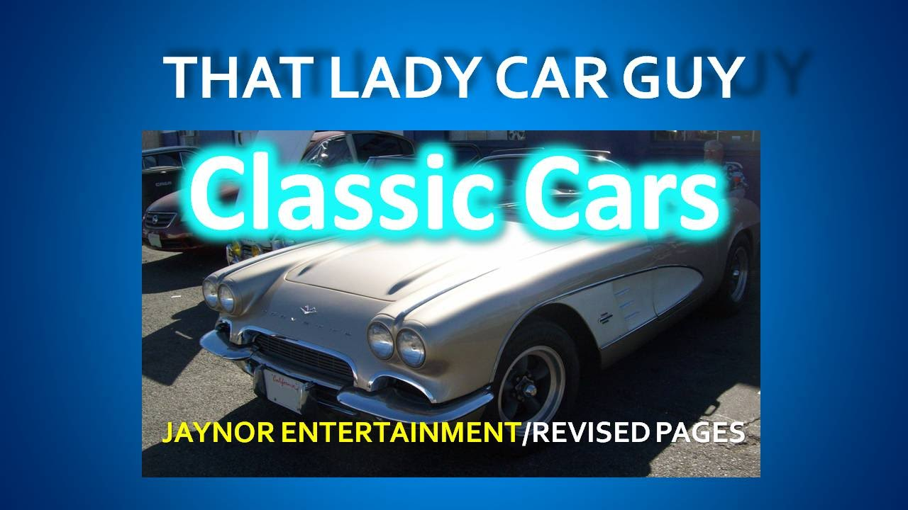 That Lady Car Guy Classic Cars Wednesdays YouTube - Classic car guy