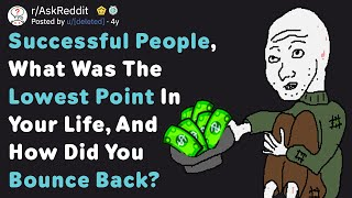 Successful People, What Was The Lowest Point In Your Life? (AskReddit)
