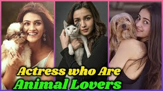 10 Bollywood Actresses Who Are Animal Lovers