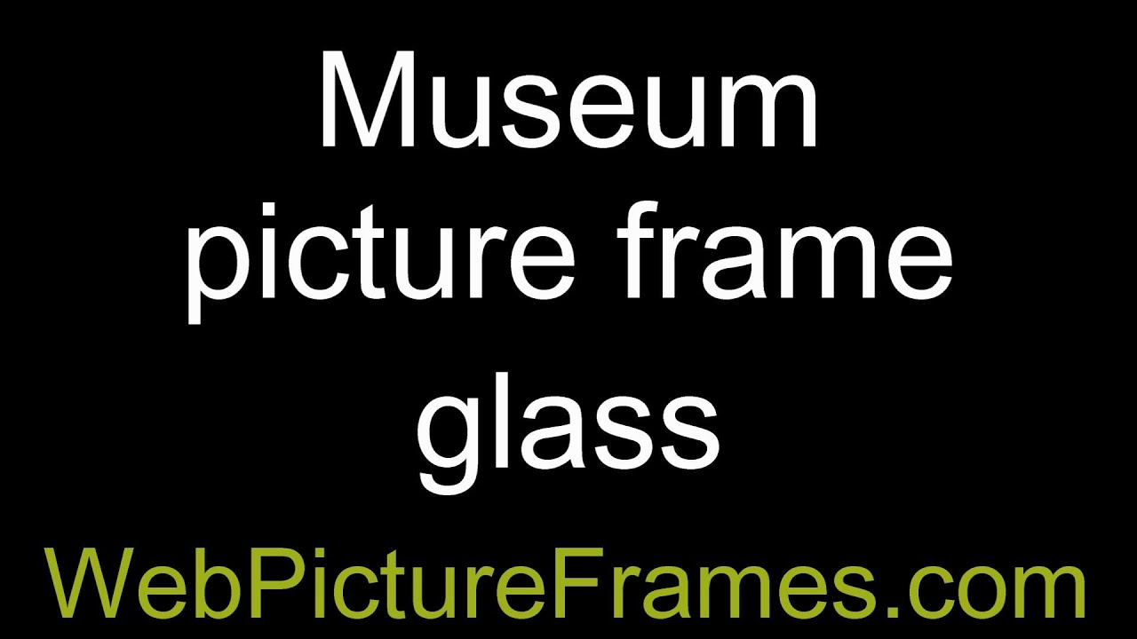 Museum picture frame glass youtube museum picture frame glass web pictureframes jeuxipadfo Gallery