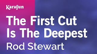 Karaoke The First Cut Is The Deepest - Rod Stewart *