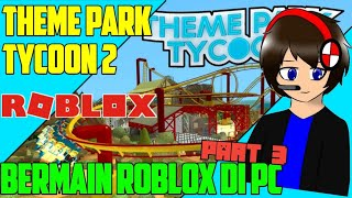 Bermain Roblox di PC part3|| theme park tycoon2