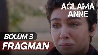 Ağlama Anne 3.Bölüm Fragmanı