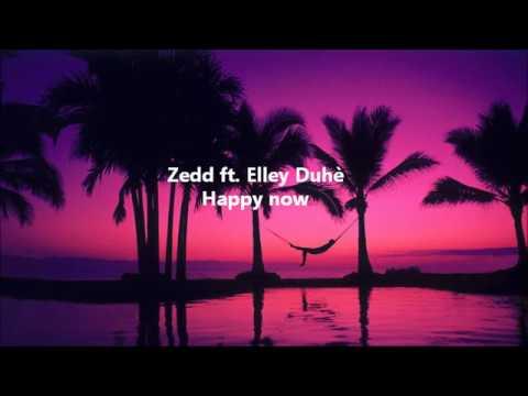 Zedd ft Elley Duhé - Happy Now Testo e Traduzione