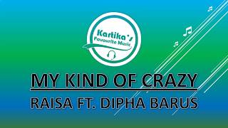 Raisa Ft. Dipha Barus – My Kind Of Crazy (lirik + Terjemahan)