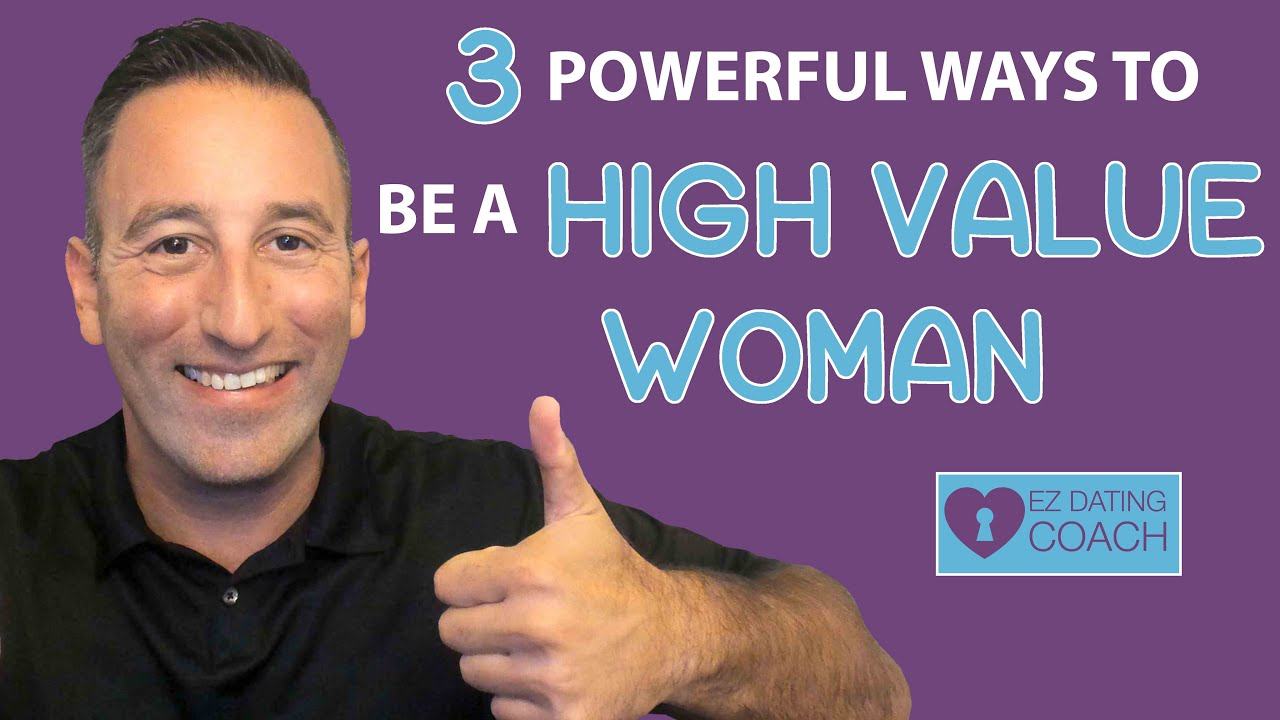 3 POWERFUL Ways to be a HIGH Value Woman!