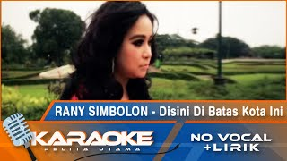 Rany Simbolon - Disini Di Batas Kota Ini   Karaoke - No Vocal