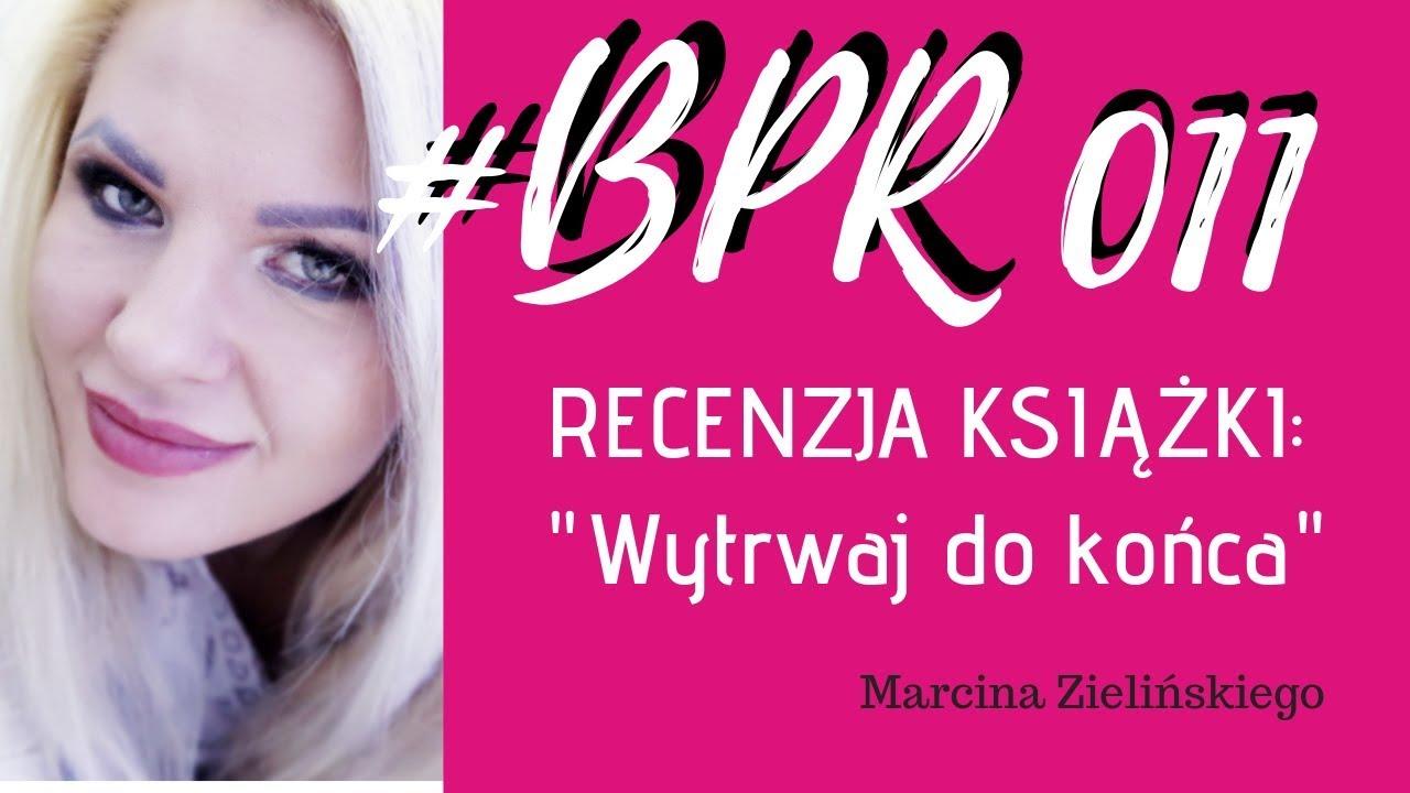 """#BPR 011 """"Wytrwaj do końca"""" - RECENZJA KSIĄŻKI Marcina Zielińskiego"""