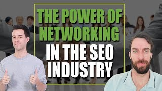 The Power of Networking in the SEO Industry