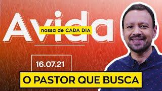 O PASTOR QUE BUSCA - 16/07/2021