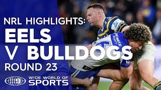 NRL Highlights: Parramatta Eels v Canterbury-Bankstown Bulldogs - Round 23 | NRL on Nine