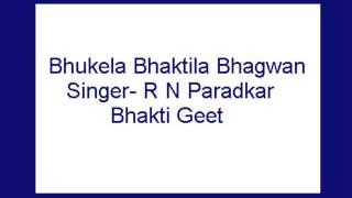 Download Hindi Video Songs - Bhukela Bhaktila Bhagwan- R N Paradkar (Bhakti Geet)