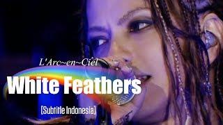 Download Video L'Arc~en~Ciel - White Feathers | Subtitle Indonesia MP3 3GP MP4