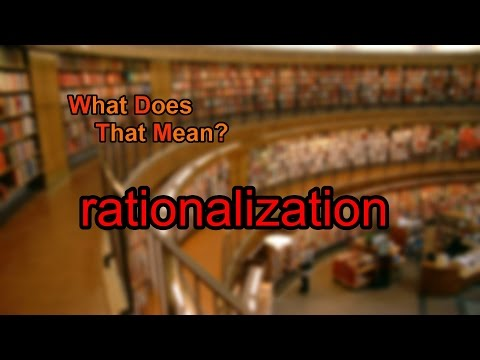 What does rationalization mean?