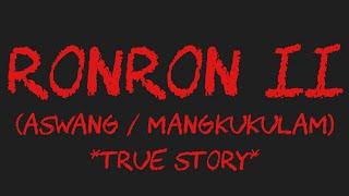 RONRON II (Aswang / Mangkukulam) *True Story*