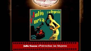 Julio Cueva -- Pobrecitas las Mujeres (Perlas Cubanas)