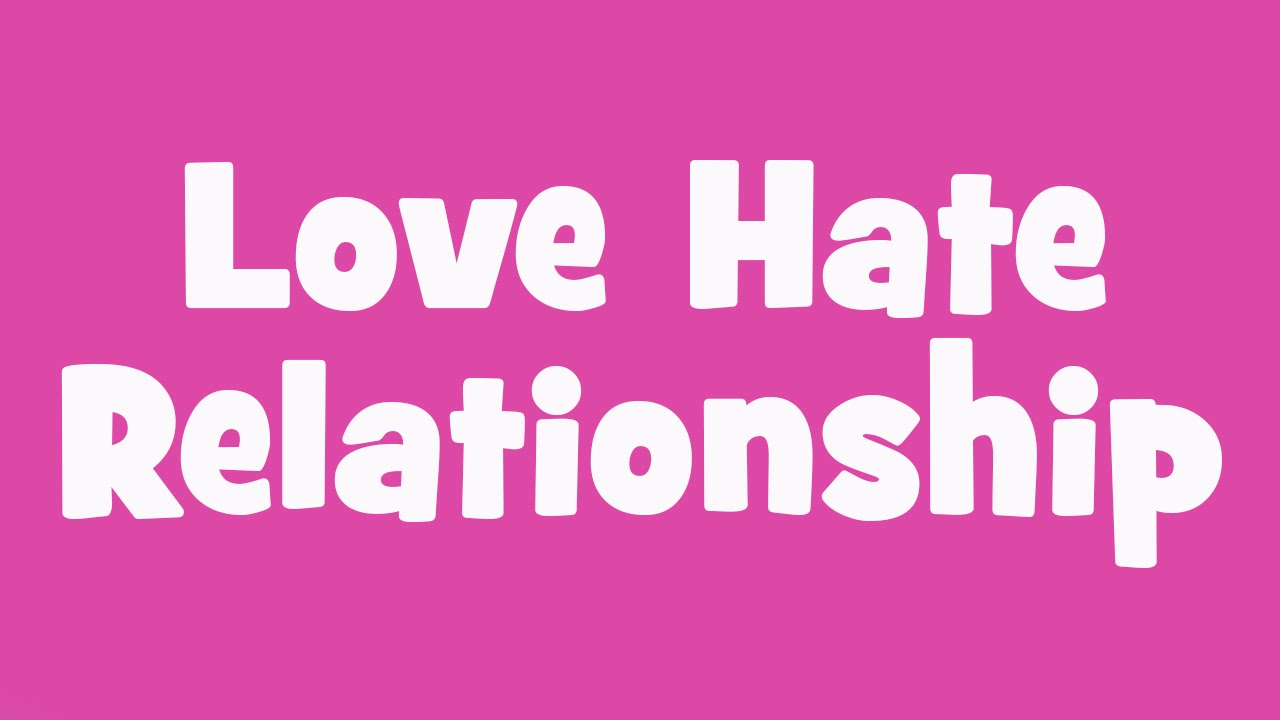 love and hate relationship meaning of