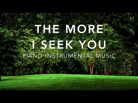 The More I Seek You - Piano Music I Deep Prayer & Healing Music l Meditation Music l Worship Music I