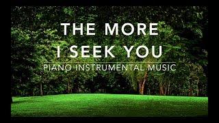 The More I Seek You - Piano Music | Prayer Music | Healing Music | Meditation Music | Worship Music