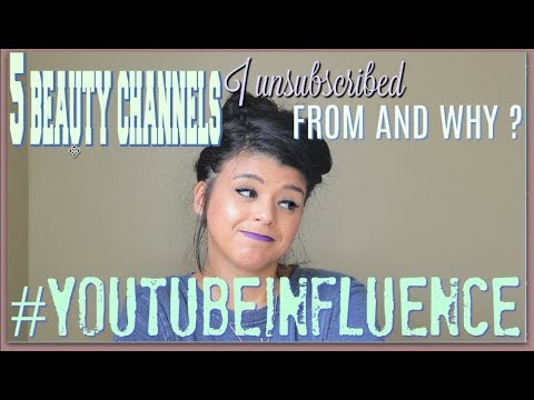 5 BEAUTY CHANNELS I UNSUBSCRIBED FROM | YOUTUBE INFLUENCE