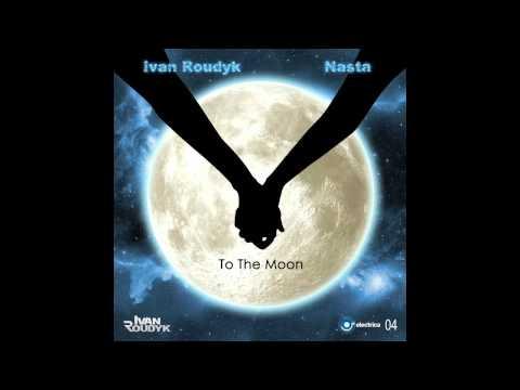 Ivan Roudyk, Nasta -To The Moon(Original Mix) ELECTRICA RECORDS