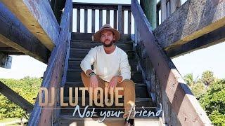 Dj Lutique - Not Your Friend