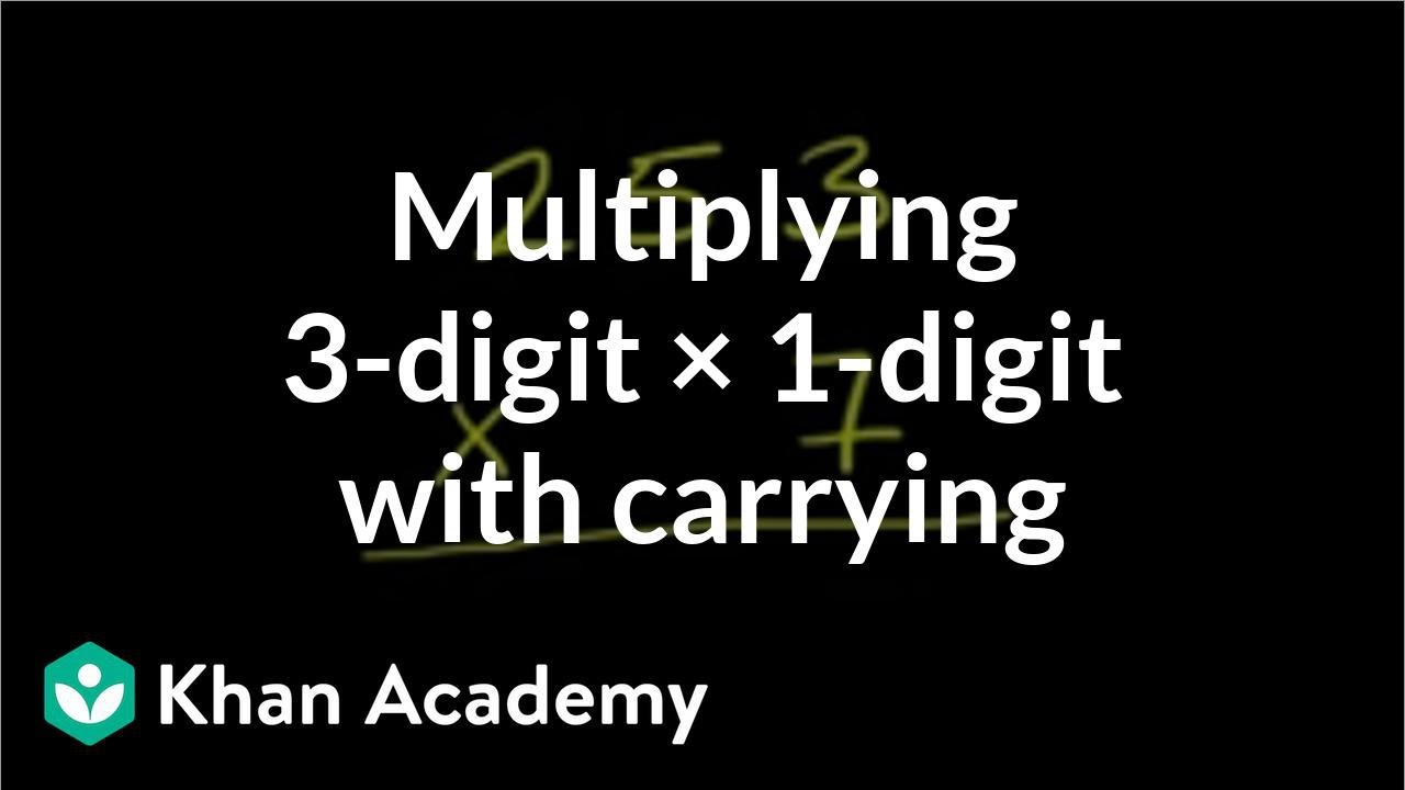 medium resolution of Multiplying 3-digit by 1-digit (regrouping) (video)   Khan Academy