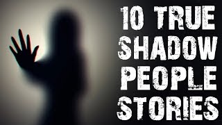 10 TRUE Terrifying & Creepy Shadow People Horror Stories | (Scary Stories)