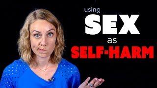 Sex as Self-Harm   Kati Morton   Kati Morton