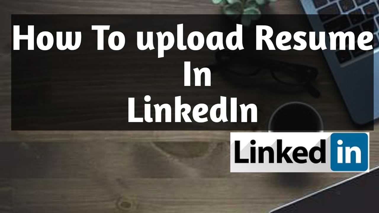 How To Upload Resume In Linkedin Youtube