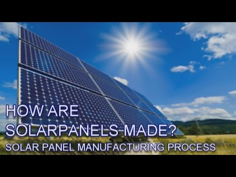 HOW ARE SOLAR PANELS MADE?solar panel manufacturing process