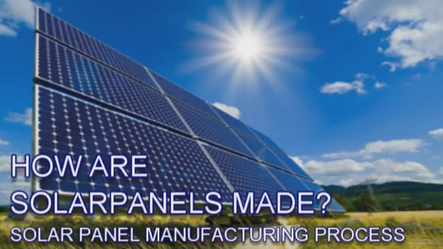 How Are Solar Panels Made Solar Panel Manufacturing