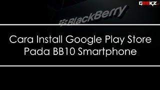 Cara Install Google Play Store Pada BB10 OS [Geekz.my]