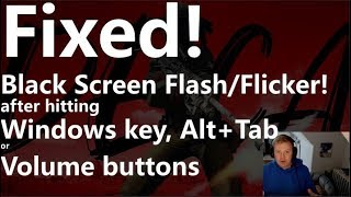 FIXED! Double Black Screen Flash after ALT+TAB, Windows key, Volume in-game