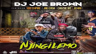 DJ Joe Brown Ft 408 Empire, Jae Cash, Jemax, Chuzhe-Int - Njingilemo Prod By Fraicy Beats-DI-Baddest