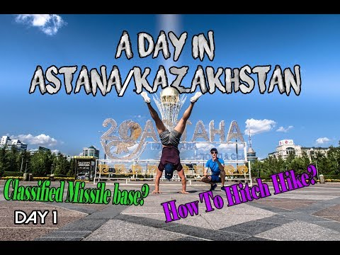 KAZAKHSTAN ASTANA HITCHHIKING IS NORMAL?  CLASSIFIED MISSILE BASE - DAY1