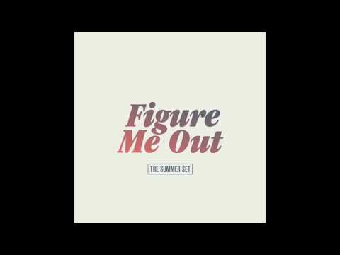 Figure Me Out - The Summer Set ( clean audio )