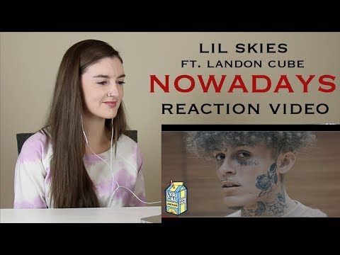 LIL SKIES - NOWADAYS FT. LANDON CUBE (REACTION VIDEO)